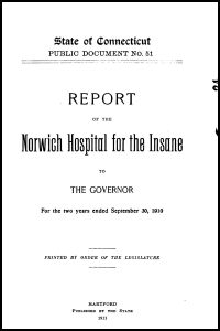 Report of the Norwich Hospital for the Insane to the Governor for the two years ended September 30, 1910. State of Connecticut Public Document no. 51. (researching your mentally ill ancestor)