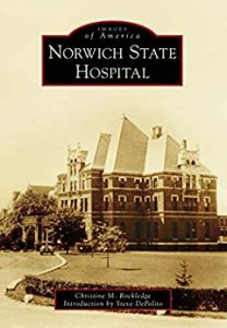 Book cover: Norwich State Hospital, by Christine Rockledge. Introduction by Steve DePolito. Arcadia, 2018. Images of America series.