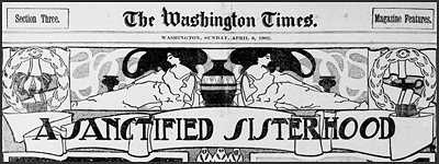 """A Sanctified Sisterhood,"" The Washington Times, April 6, 1902, section three, pp. 1, 4."